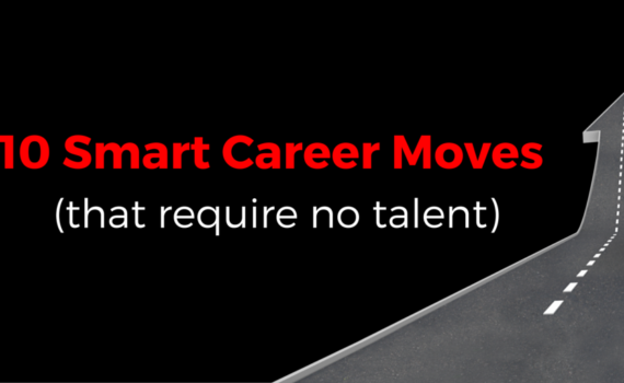 10 Smart Career Moves That Require No Talent