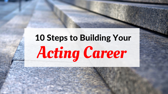 10 steps to building your acting career