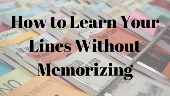 How to Learn Your Lines Without Memorizing