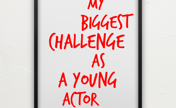 My biggest challenge as a young actor