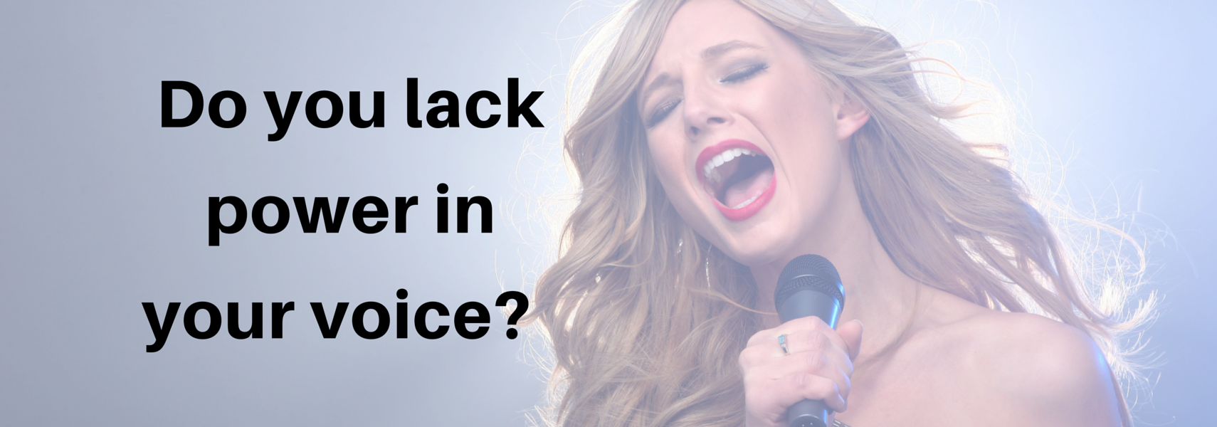 Do you lack power in your voice?