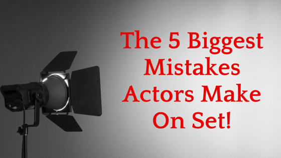 The 5 Biggest Mistakes Actors Make On Set