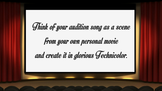 think-of-your-audition-song-as-a-scene-from-your-own-personal-movie-and-create-it-in-glorious-technicolor