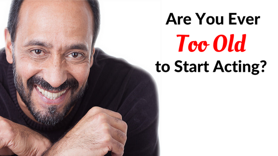 are you ever too old to start acting-