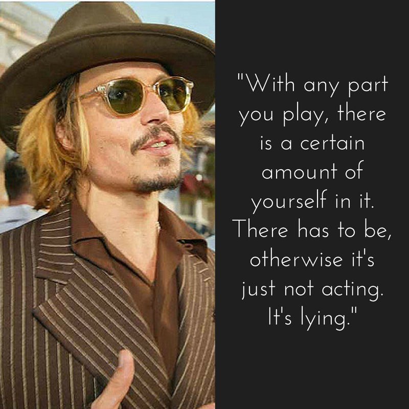 """""""With any part you play, there is a certain amount of yourself in it. There has to be, otherwise it's just not acting. It's lying."""" Johnny Depp"""