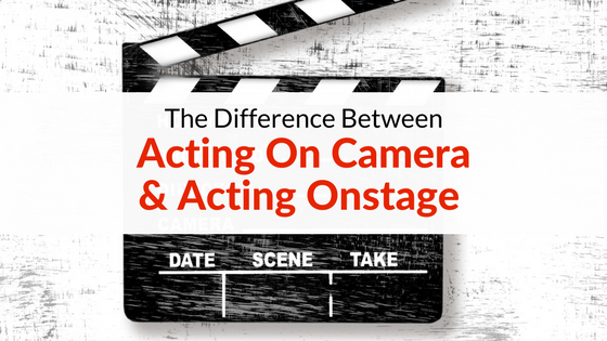 The Difference Between Acting Onstage and Acting on Camera